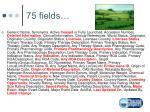 75 fields