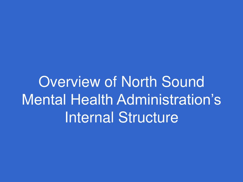 overview of north sound mental health administration s internal structure l.