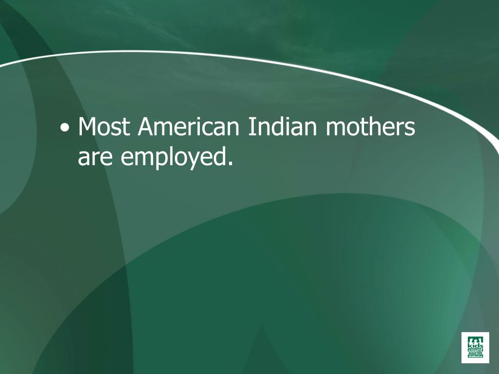 Most American Indian mothers are employed.