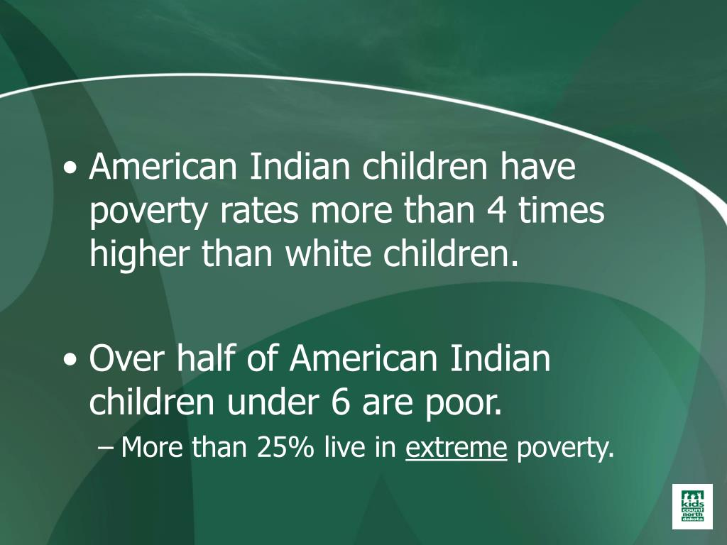 American Indian children have poverty rates more than 4 times higher than white children.