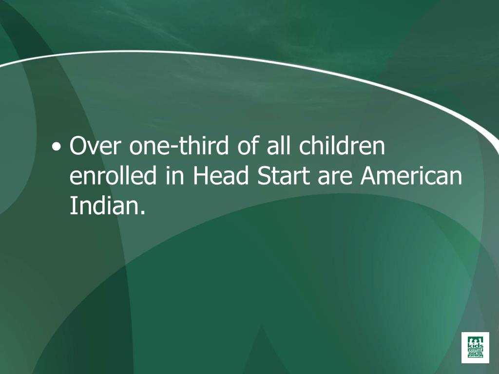 Over one-third of all children enrolled in Head Start are American Indian.
