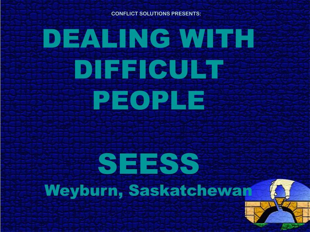 dealing with difficult people seess weyburn saskatchewan l.