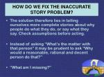 how do we fix the inaccurate story problem