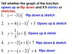 tell whether the graph of the function opens up or flip down and if it shrinks or stretches