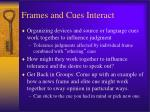 frames and cues interact