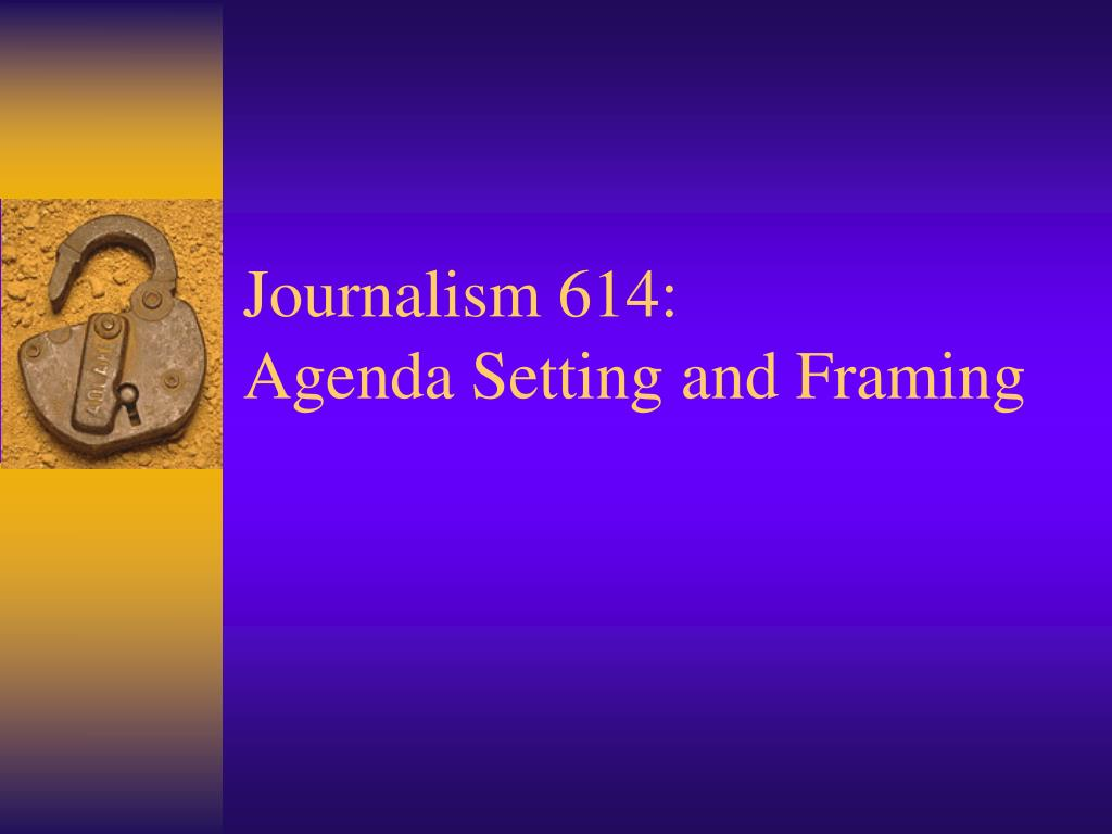 journalism 614 agenda setting and framing l.