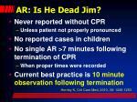 ar is he dead jim