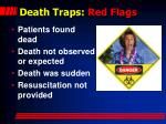 death traps red flags