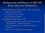 background and history of sec oil gas reserves definitions