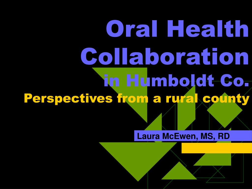oral health collaboration in humboldt co perspectives from a rural county l.