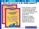 who will receive l a kids learn