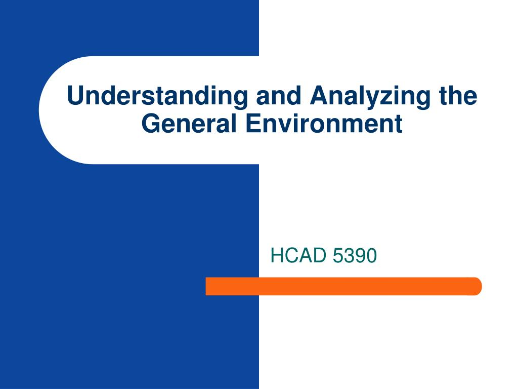 understanding and analyzing the general environment l.