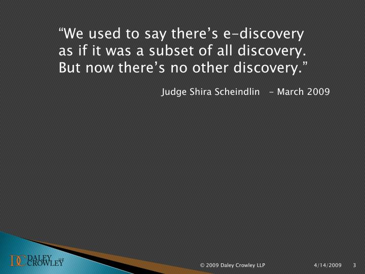 """""""We used to say there's e-discovery as if it was a subset of all discovery.  But now there's n..."""