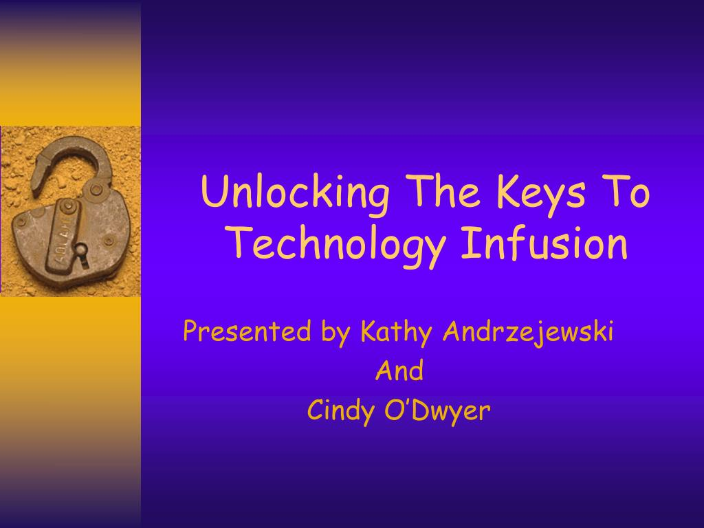 unlocking the keys to technology infusion l.