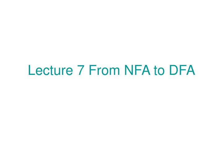 lecture 7 from nfa to dfa n.