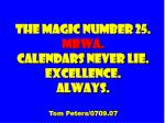 the magic number 25 mbwa calendars never lie excellence always tom peters 0709 07