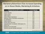 marketers advertisers that increased spending on in house media marketing initiatives