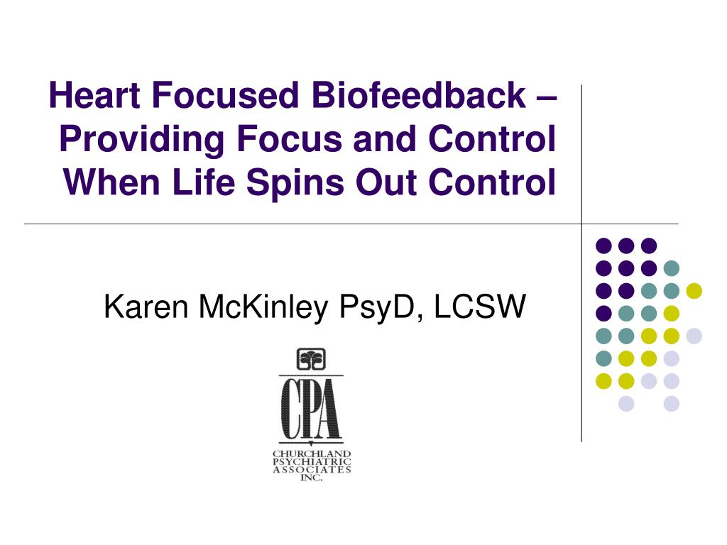 heart focused biofeedback providing focus and control when life spins out control l.