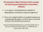 the questions albert brachet tried to answer by culturing preimplantation mammalian embryos