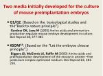 two media initially developed for the culture of mouse preimplantation embryos