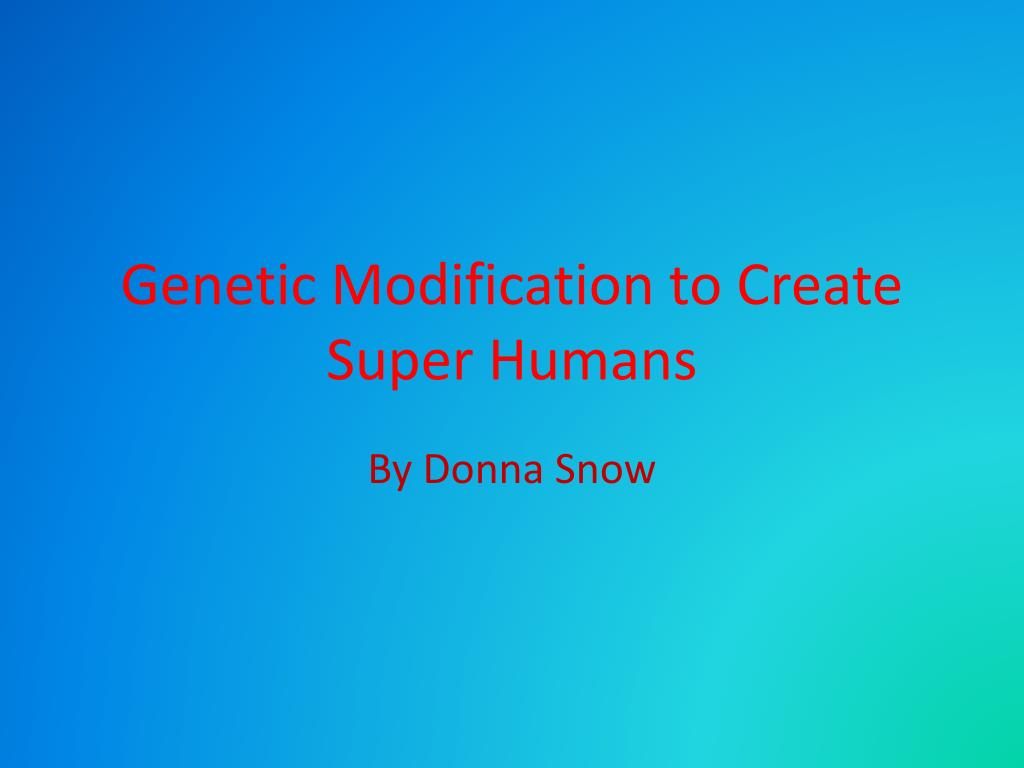 genetic modification to create super humans l.
