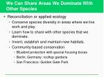 we can share areas we dominate with other species