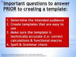 important questions to answer prior to creating a template