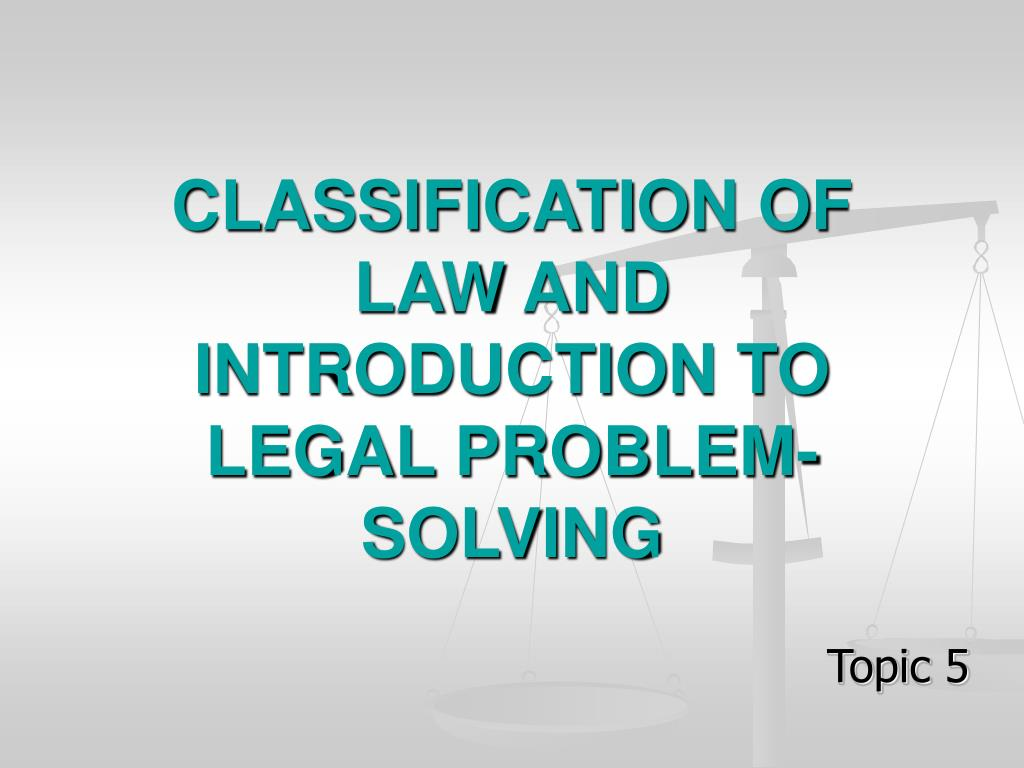 classification of law and introduction to legal problem solving l.