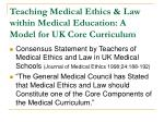teaching medical ethics law within medical education a model for uk core curriculum