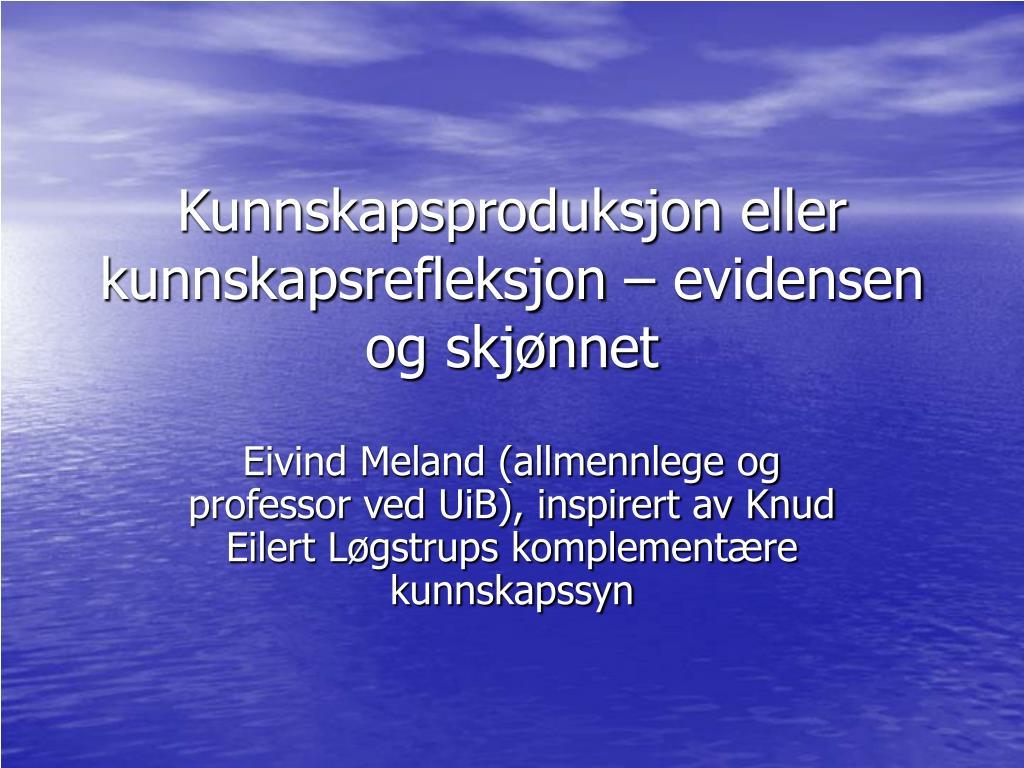 kunnskapsproduksjon eller kunnskapsrefleksjon evidensen og skj nnet l.