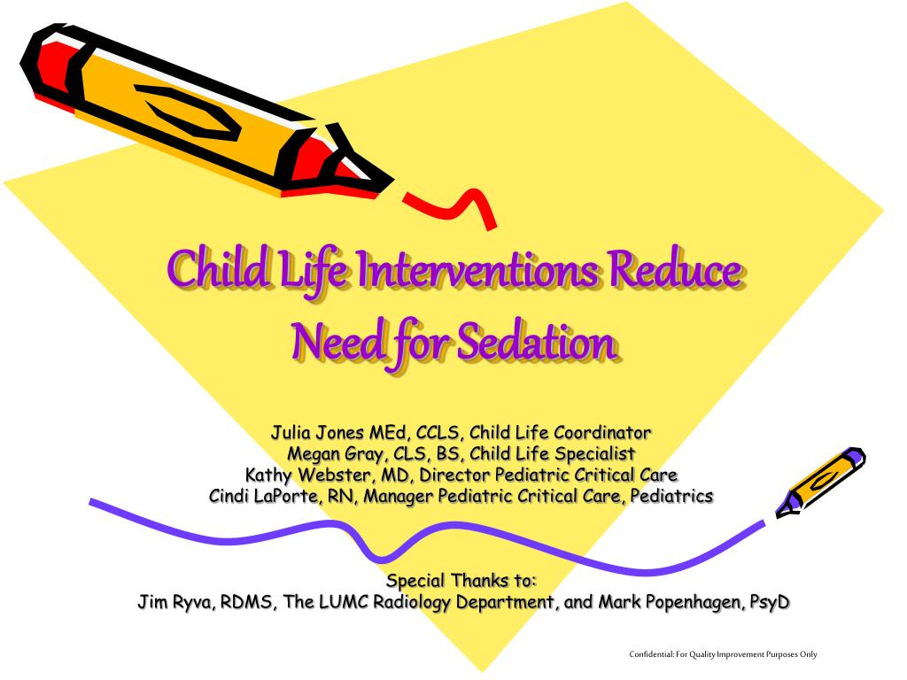 child life interventions reduce need for sedation l.