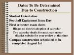 dates to be determined due to construction