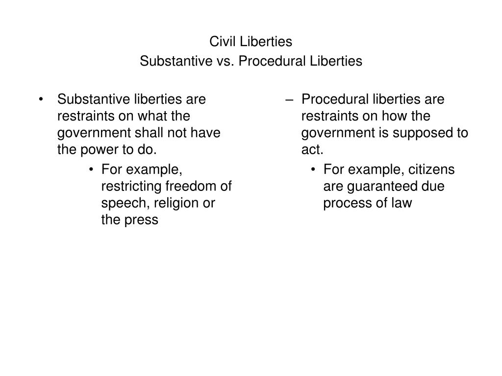 Substantive liberties are restraints on what the government shall not have the power to do.