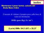 consente di valutare il proprio peso sulla base di valori di riferimento bmi peso kg h m 2