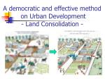 a democratic and effective method on urban development land consolidation