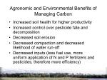 agronomic and environmental benefits of managing carbon9