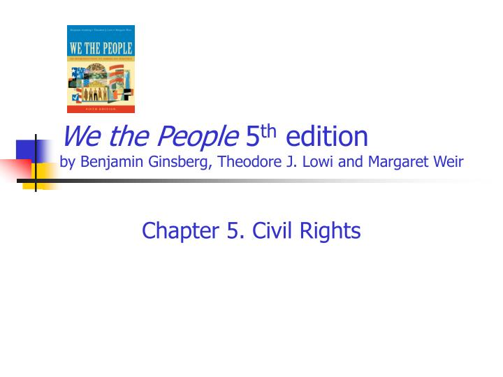 We the people 5 th edition by benjamin ginsberg theodore j lowi and margaret weir