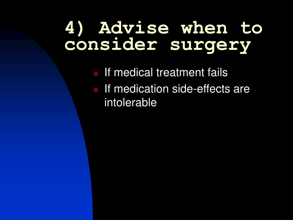 4) Advise when to consider surgery