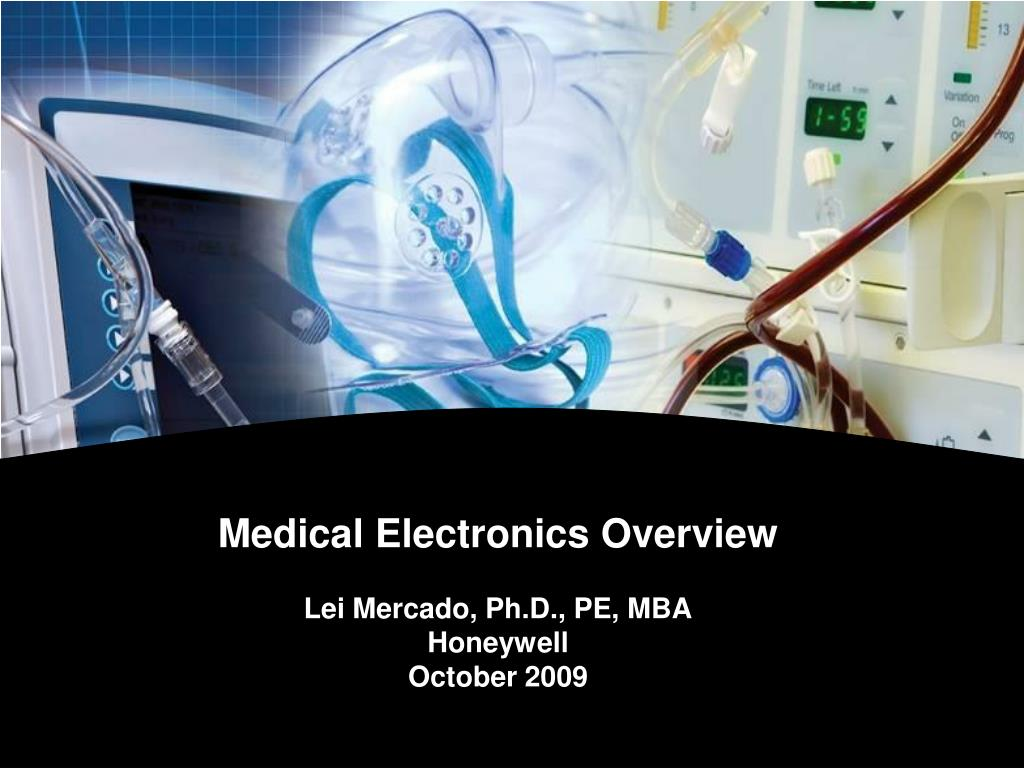 medical electronics overview lei mercado ph d pe mba honeywell october 2009 l.