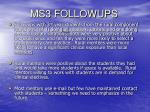 ms3 followups