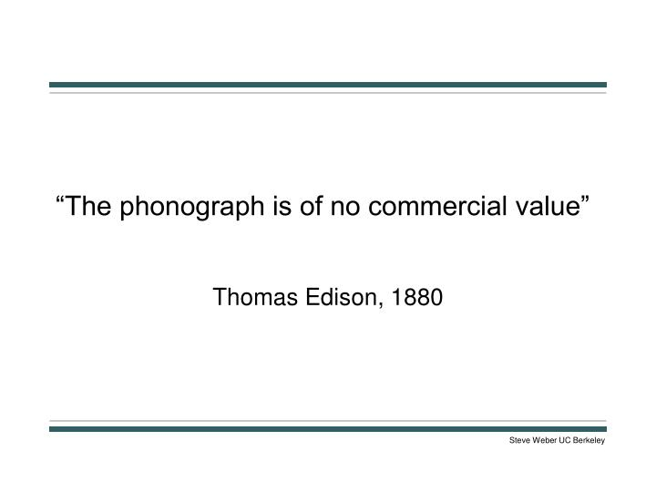The phonograph is of no commercial value