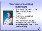 main value of assessing impairment
