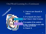 oral word learning is a continuum