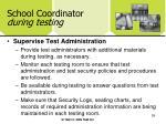 school coordinator during testing