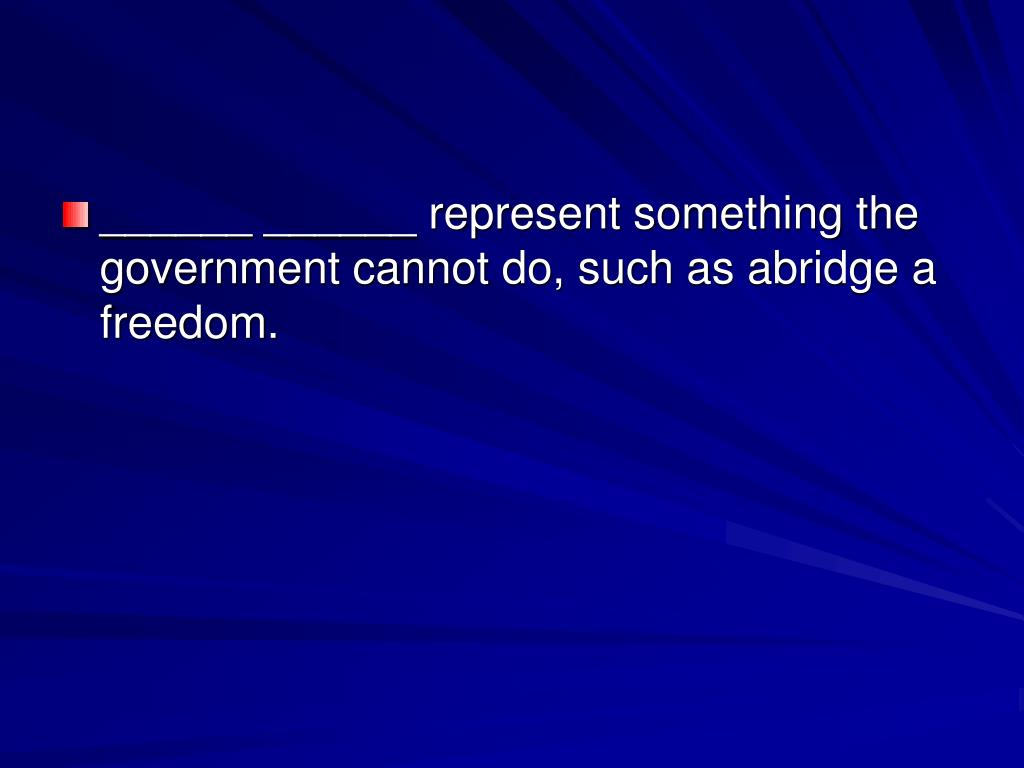 ______ ______ represent something the government cannot do, such as abridge a freedom.