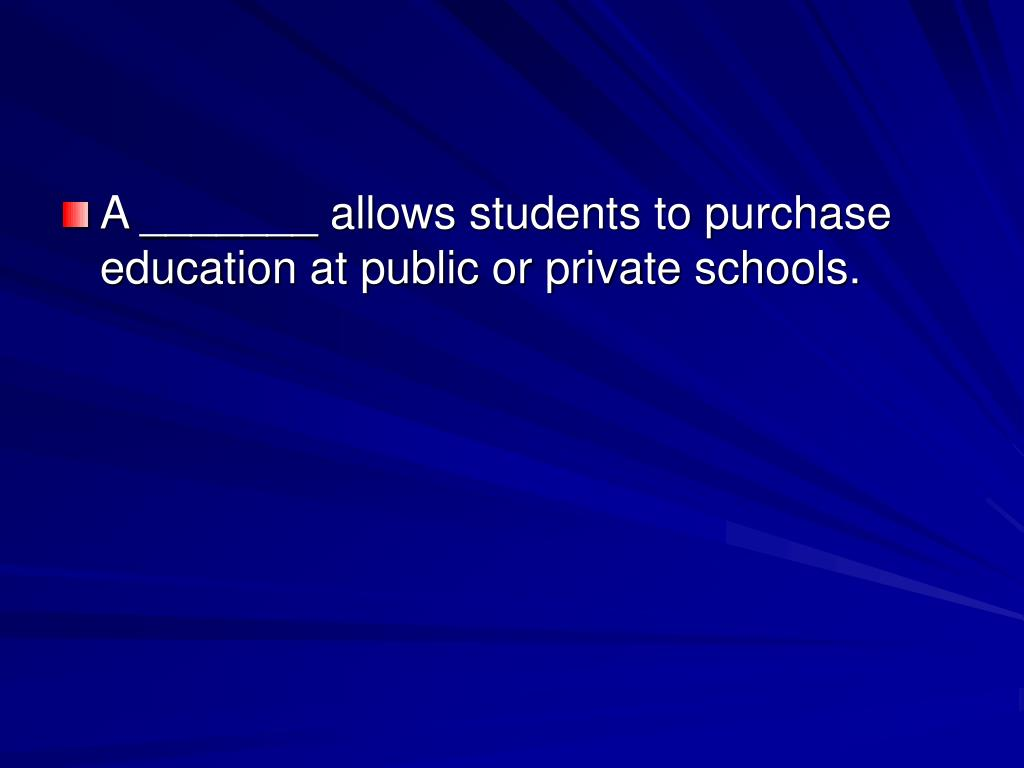 A _______ allows students to purchase education at public or private schools.