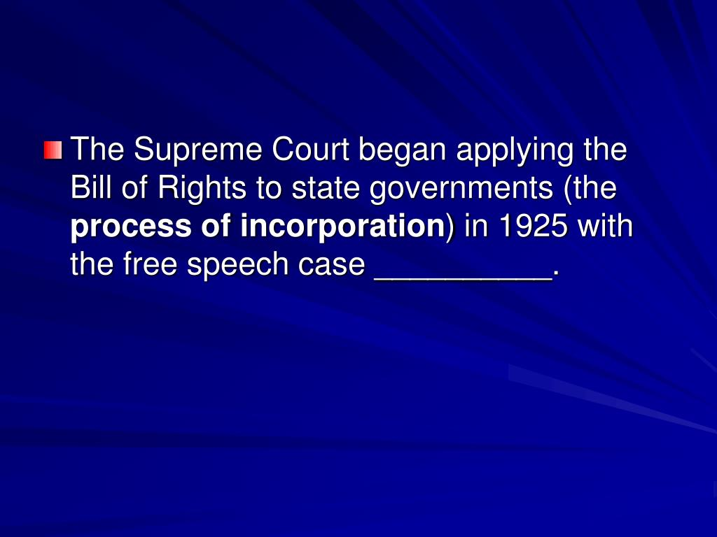 The Supreme Court began applying the Bill of Rights to state governments (the