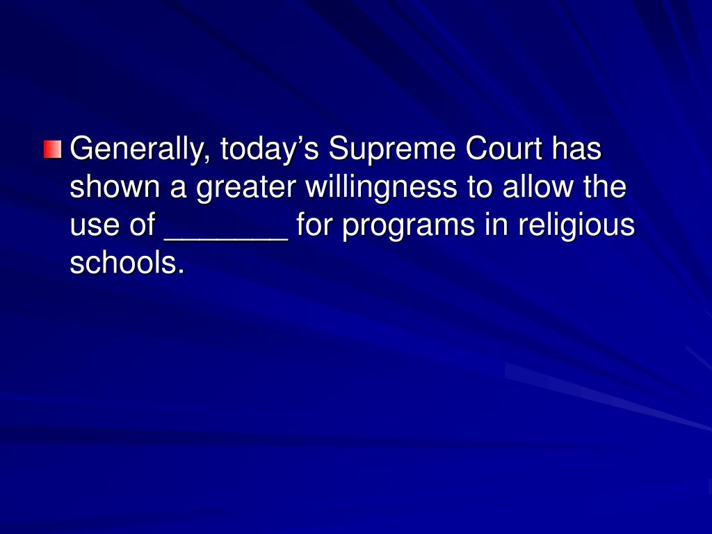 Generally, today's Supreme Court has shown a greater willingness to allow the use of _______ for programs in religious schools.