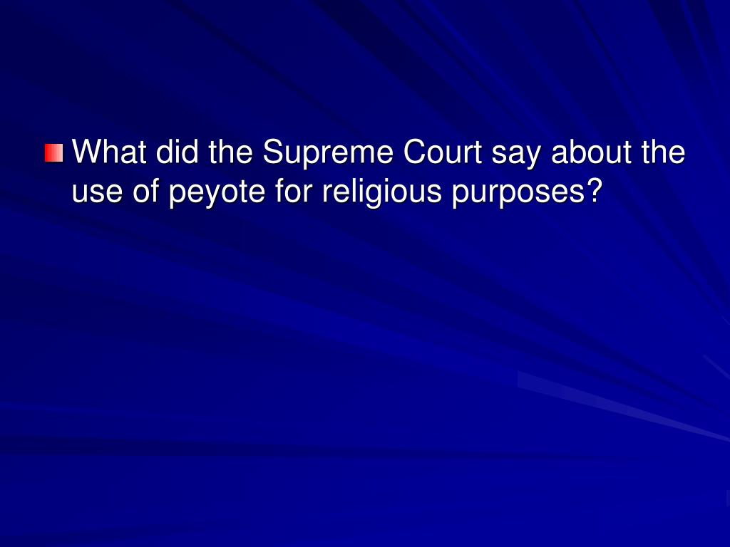 What did the Supreme Court say about the use of peyote for religious purposes?
