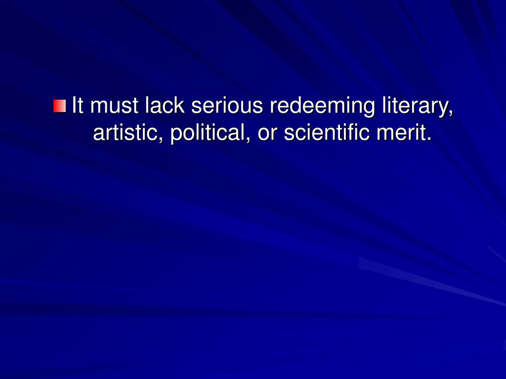 It must lack serious redeeming literary, artistic, political, or scientific merit.